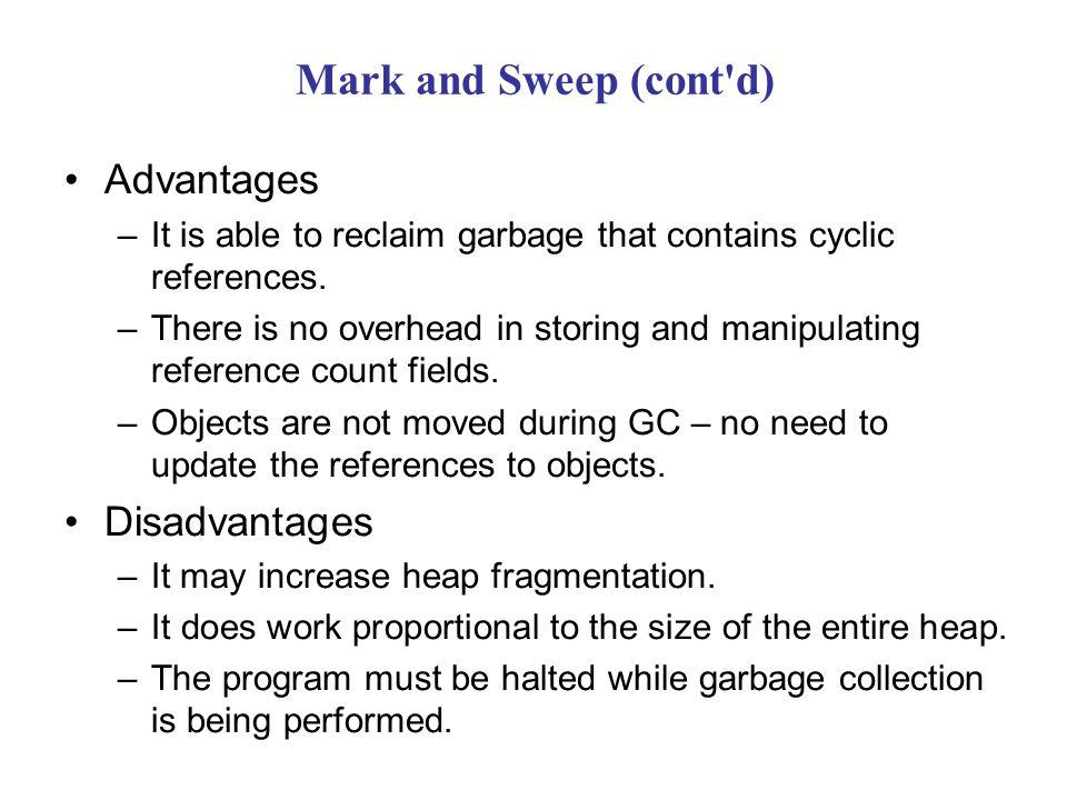 Mark and Sweep (cont d) Advantages Disadvantages