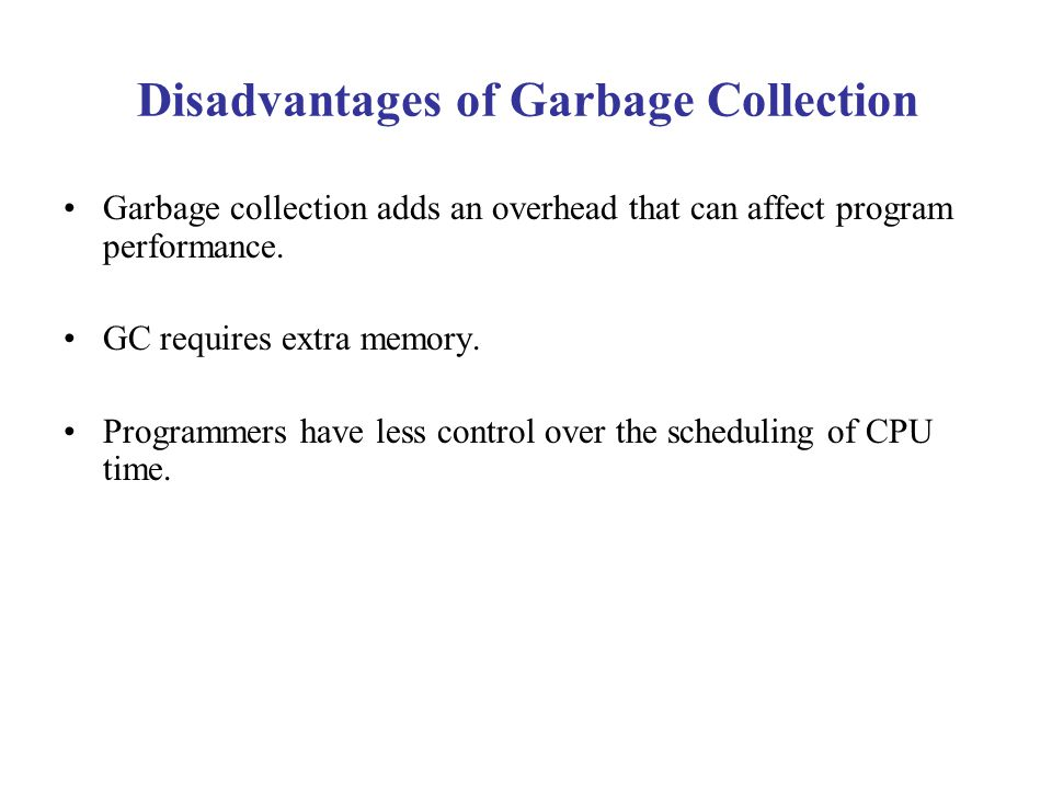 Disadvantages of Garbage Collection