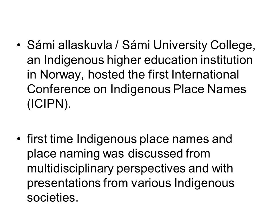Sámi allaskuvla / Sámi University College, an Indigenous higher education institution in Norway, hosted the first International Conference on Indigenous Place Names (ICIPN).