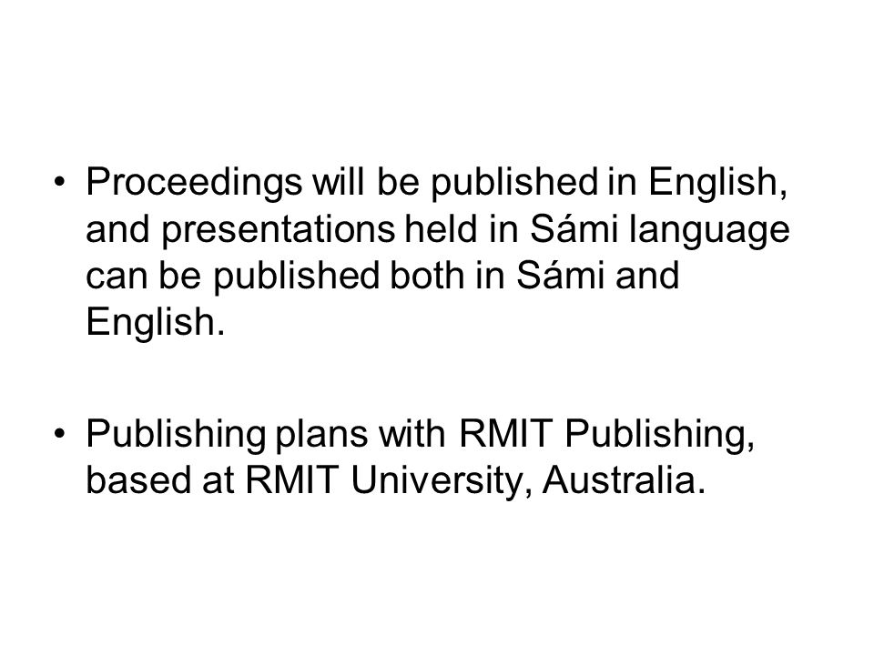Proceedings will be published in English, and presentations held in Sámi language can be published both in Sámi and English.