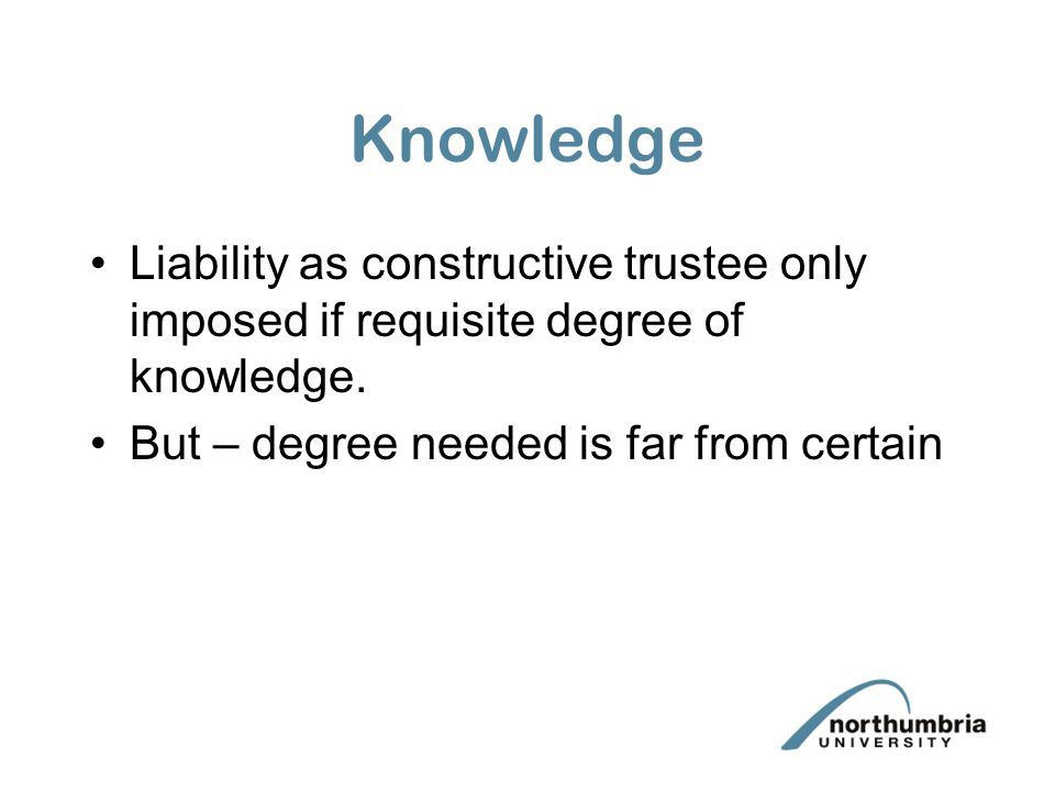 Knowledge Liability as constructive trustee only imposed if requisite degree of knowledge.