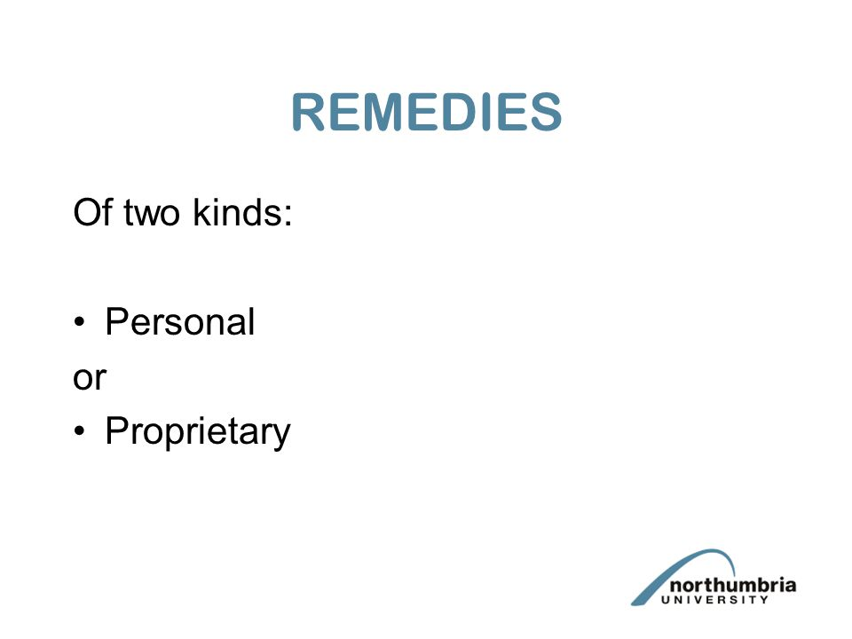 REMEDIES Of two kinds: Personal or Proprietary