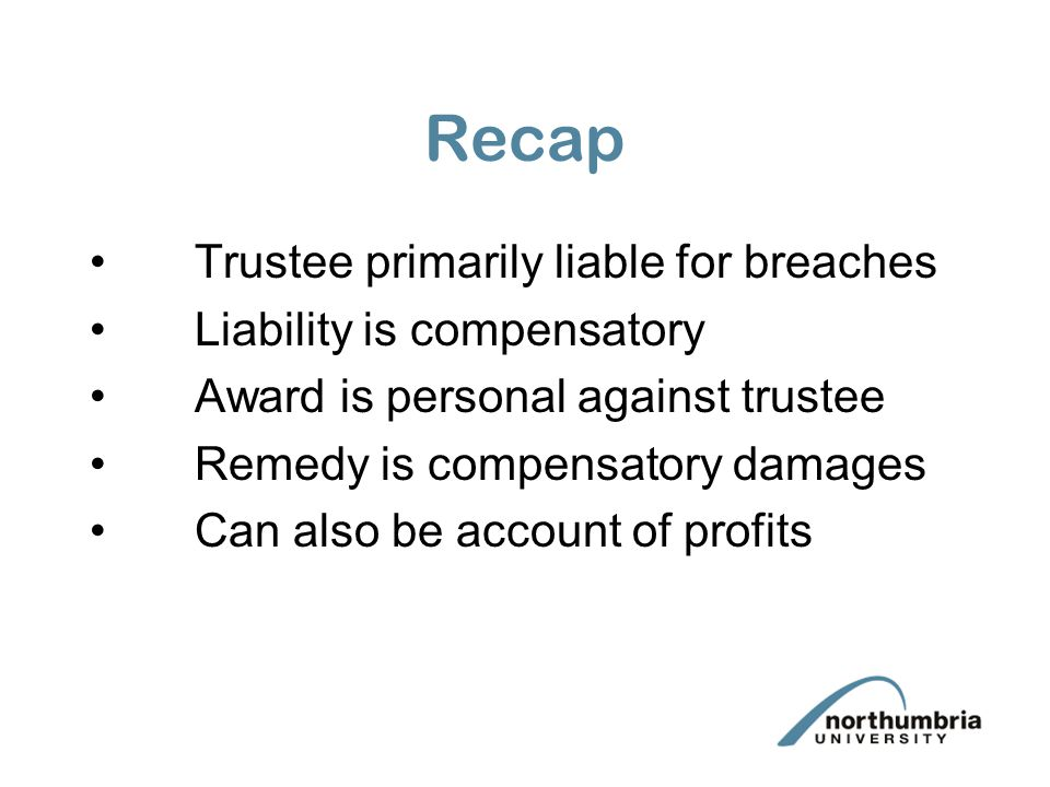 Recap Trustee primarily liable for breaches Liability is compensatory