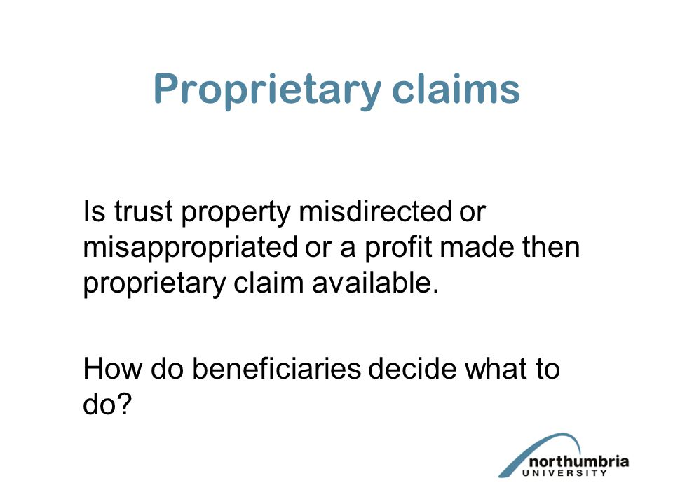 Proprietary claims Is trust property misdirected or misappropriated or a profit made then proprietary claim available.