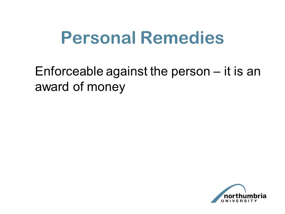 Personal Remedies Enforceable against the person – it is an award of money