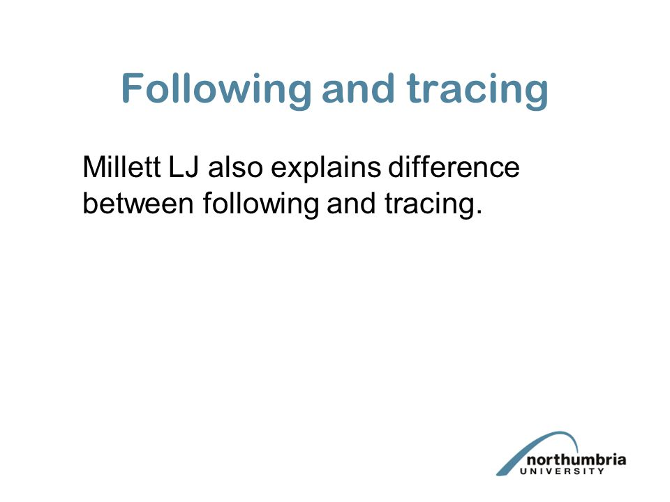 Following and tracing Millett LJ also explains difference between following and tracing.