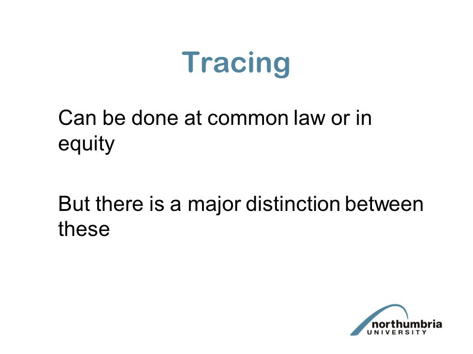 Tracing Can be done at common law or in equity