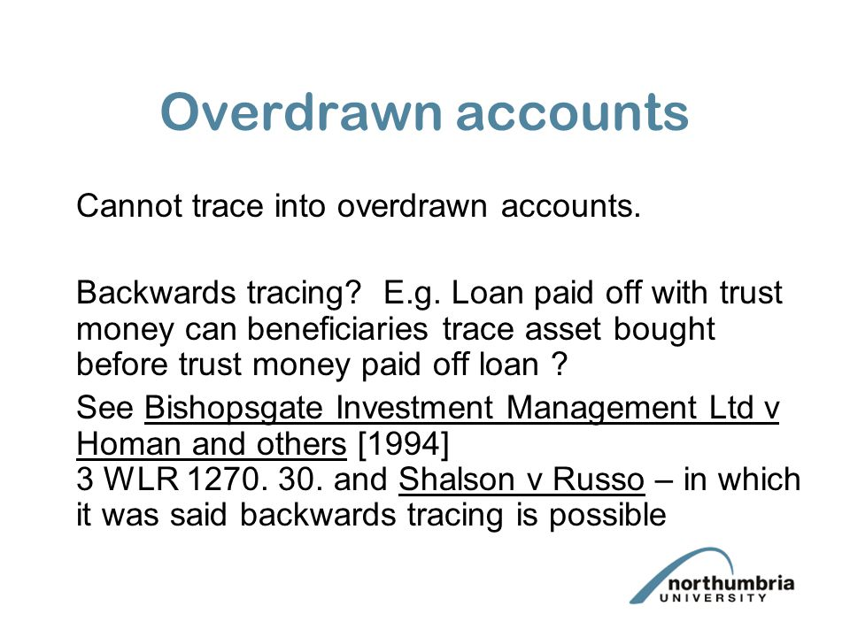 Overdrawn accounts Cannot trace into overdrawn accounts.