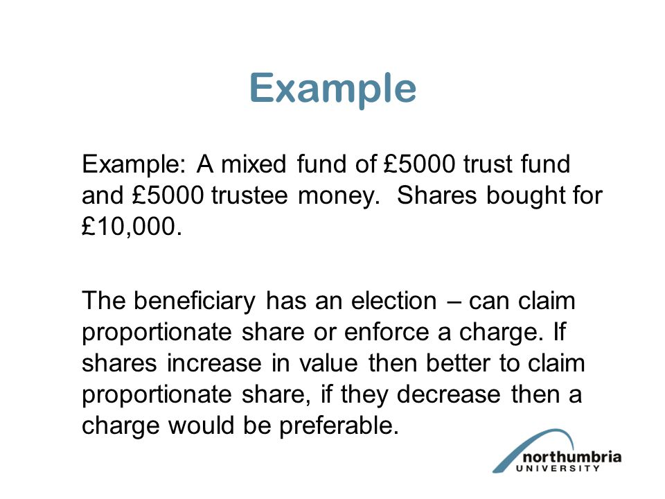 Example Example: A mixed fund of £5000 trust fund and £5000 trustee money. Shares bought for £10,000.