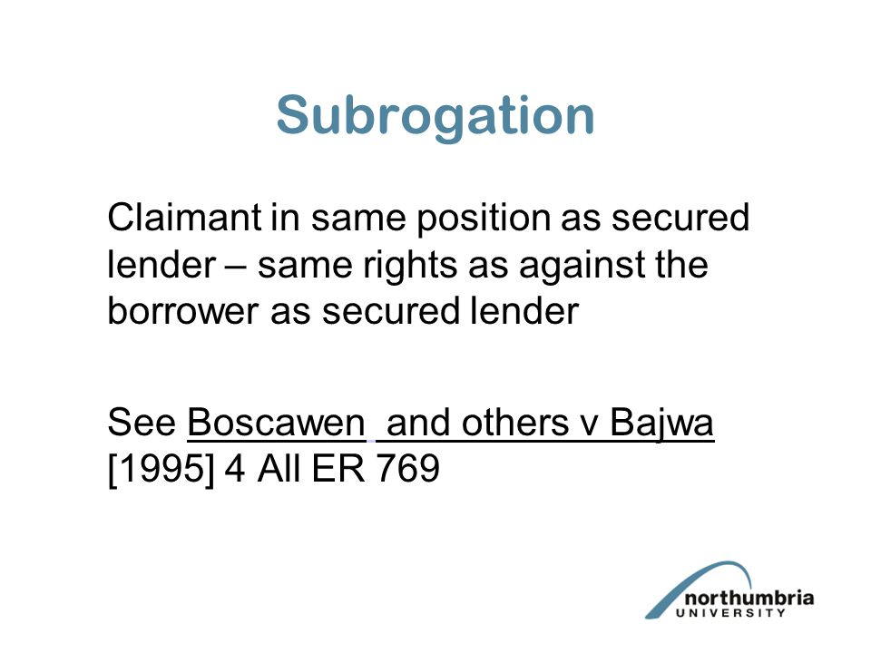 Subrogation Claimant in same position as secured lender – same rights as against the borrower as secured lender.