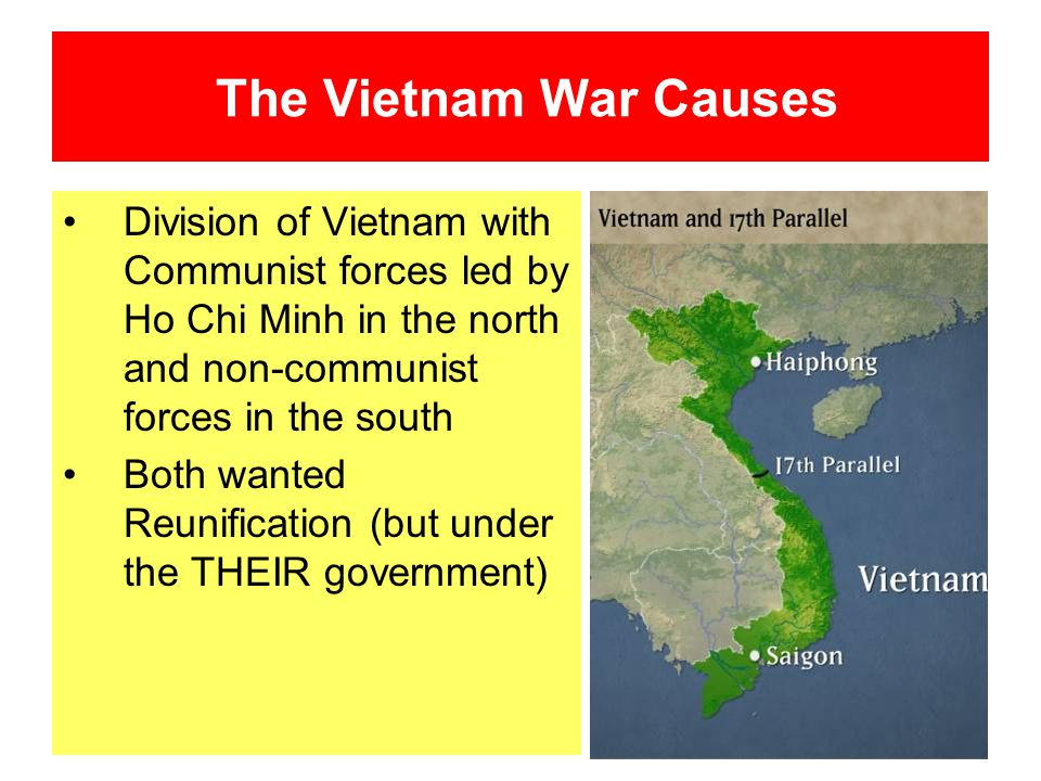 The Vietnam War Causes Division of Vietnam with Communist forces led by Ho Chi Minh in the north and non-communist forces in the south.