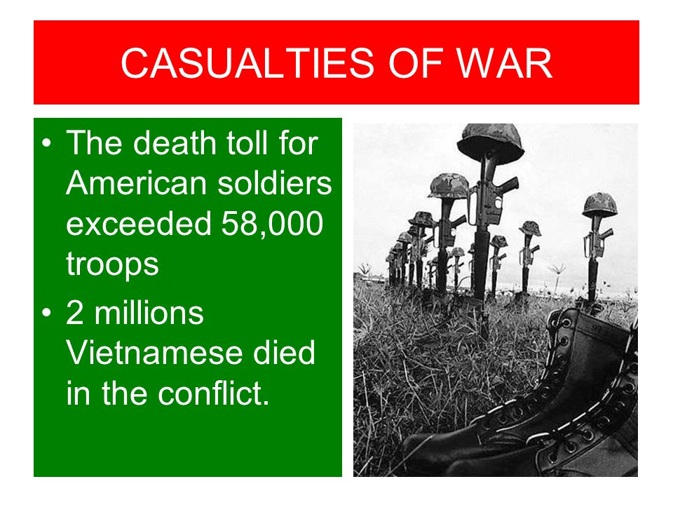 CASUALTIES OF WAR The death toll for American soldiers exceeded 58,000 troops.