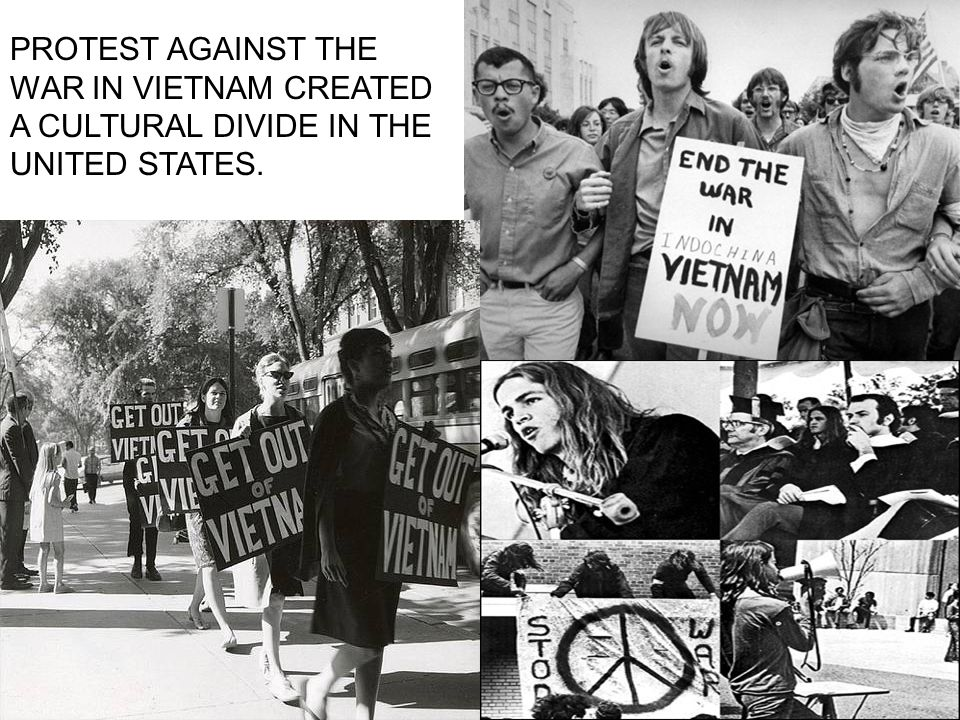 PROTEST AGAINST THE WAR IN VIETNAM CREATED A CULTURAL DIVIDE IN THE UNITED STATES.