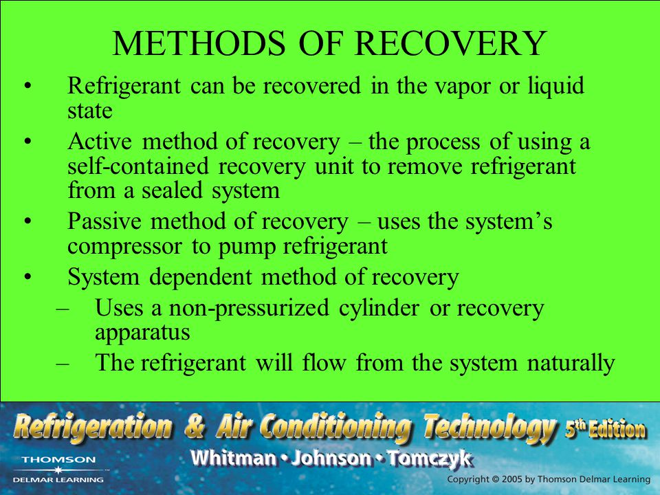 METHODS OF RECOVERY Refrigerant can be recovered in the vapor or liquid state.