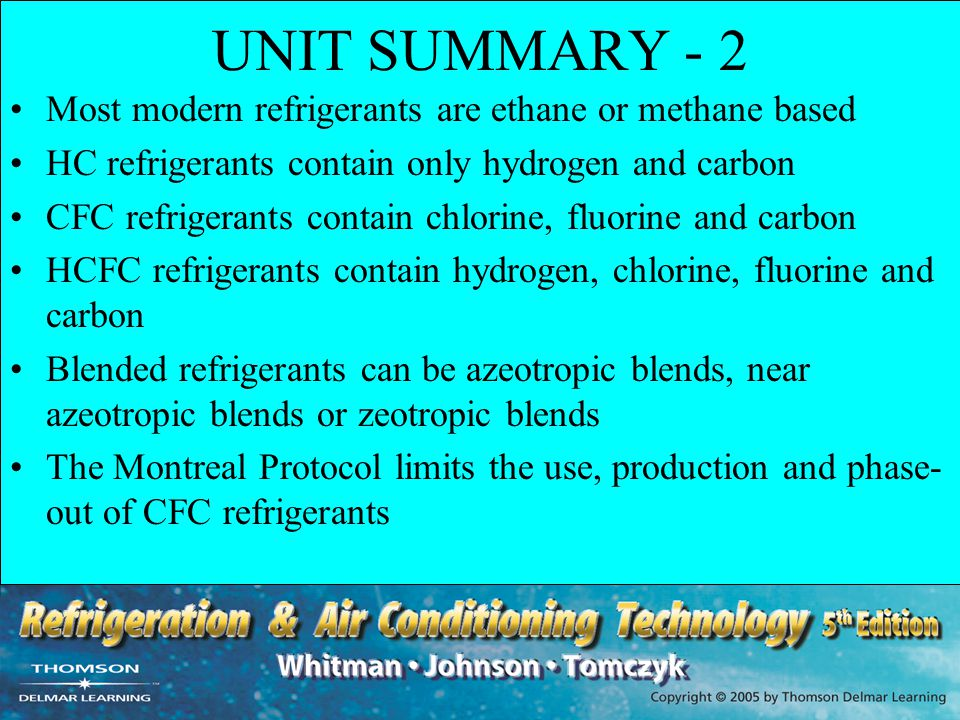 UNIT SUMMARY - 2 Most modern refrigerants are ethane or methane based