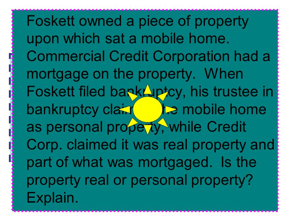 Foskett owned a piece of property upon which sat a mobile home