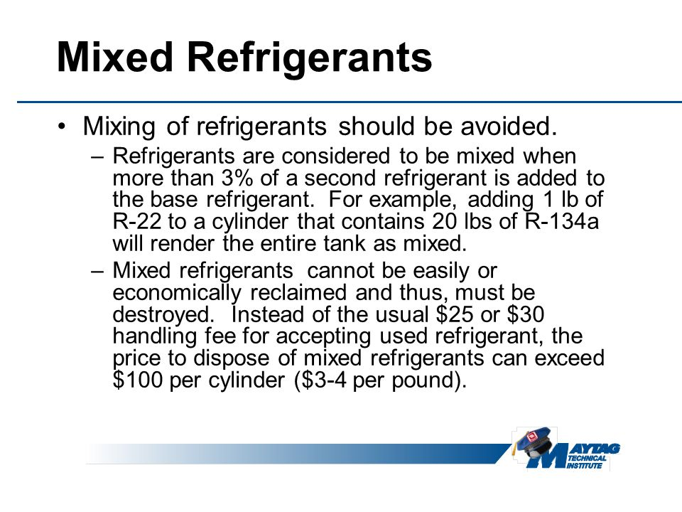 Mixed Refrigerants Mixing of refrigerants should be avoided.