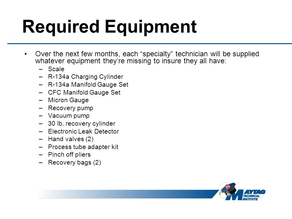 Required Equipment Over the next few months, each specialty technician will be supplied whatever equipment they're missing to insure they all have: