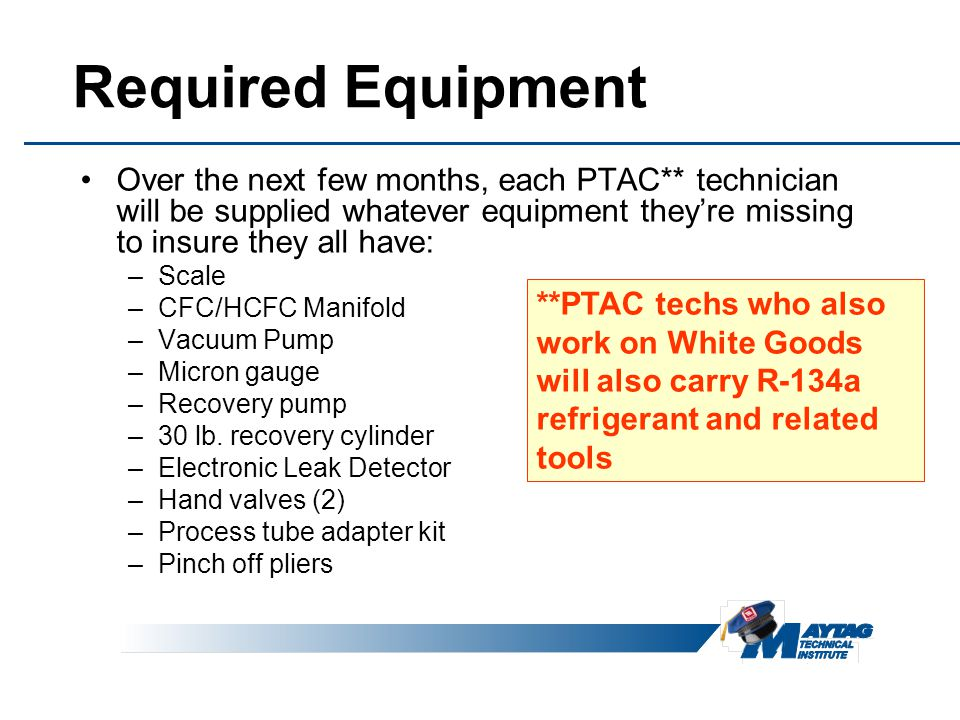 Required Equipment Over the next few months, each PTAC** technician will be supplied whatever equipment they're missing to insure they all have: