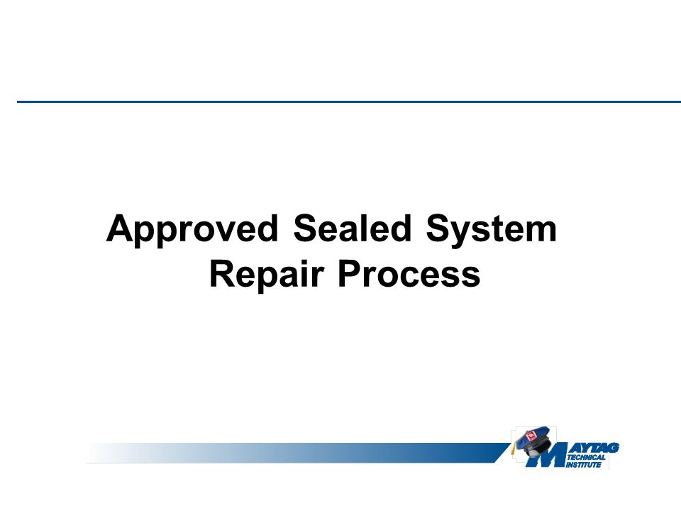 Approved Sealed System Repair Process