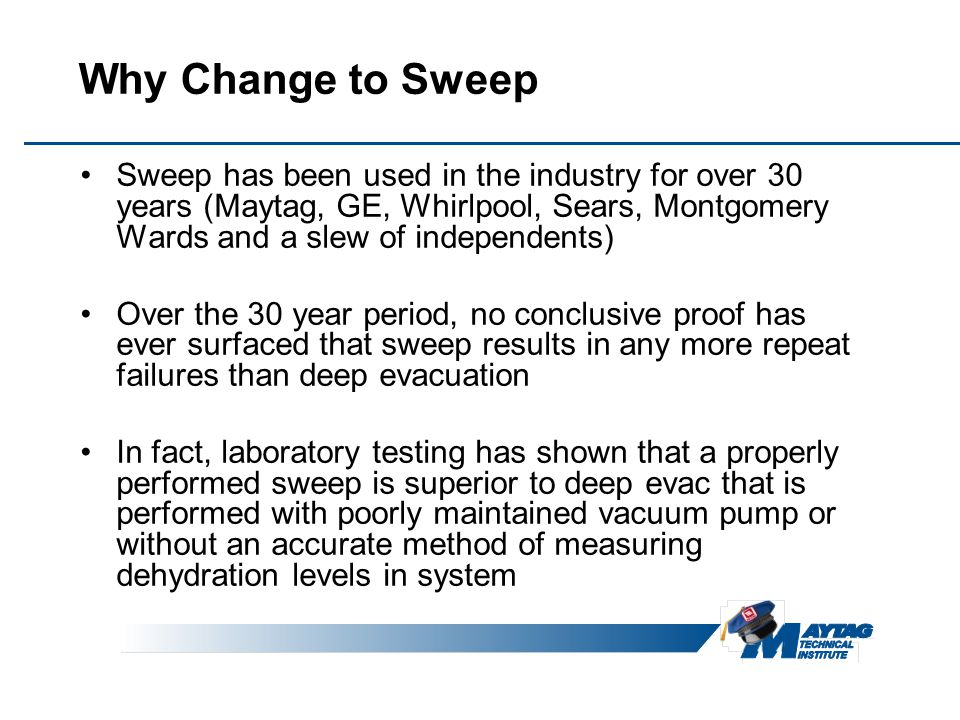 Why Change to Sweep Sweep has been used in the industry for over 30 years (Maytag, GE, Whirlpool, Sears, Montgomery Wards and a slew of independents)