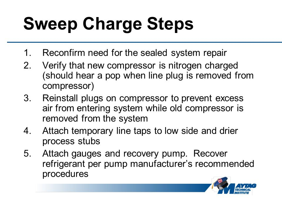 Sweep Charge Steps Reconfirm need for the sealed system repair