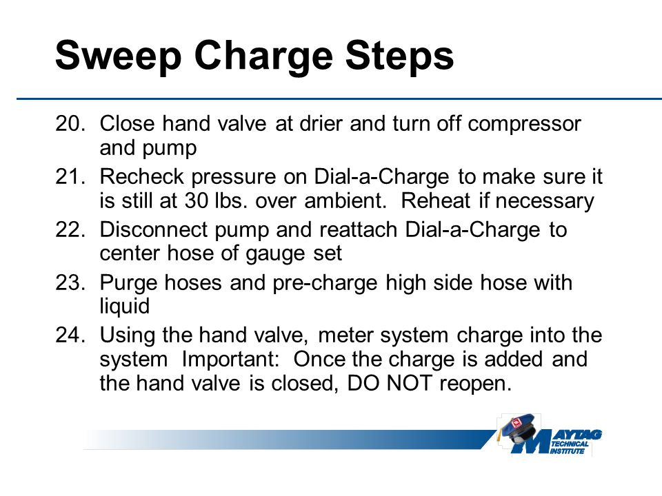 Sweep Charge Steps Close hand valve at drier and turn off compressor and pump.