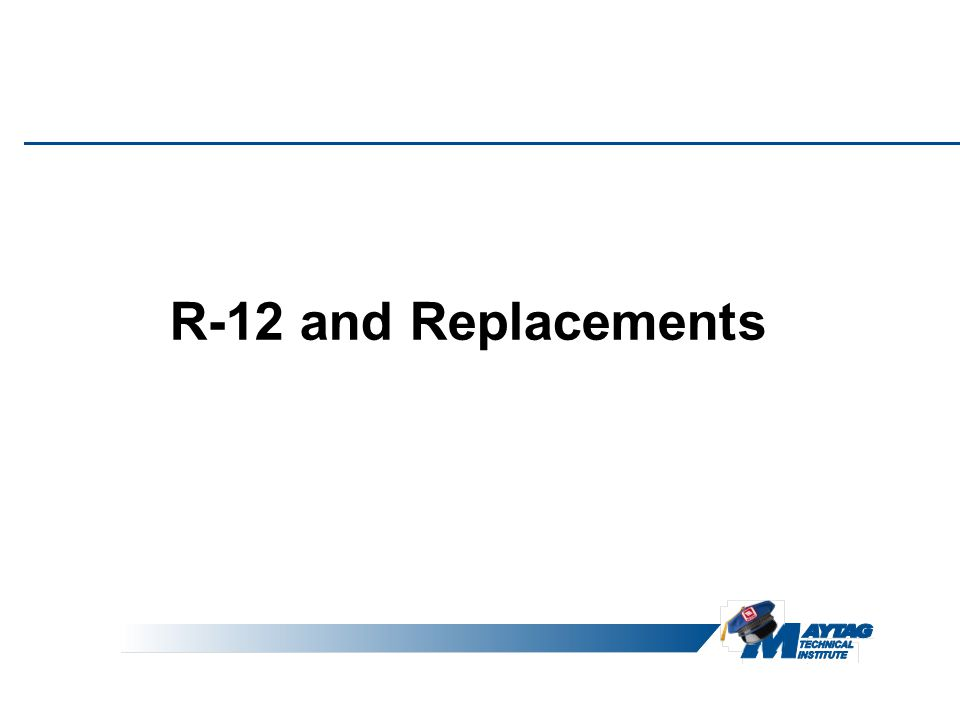 R-12 and Replacements