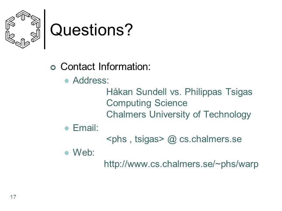 Questions Contact Information: Address: Håkan Sundell vs. Philippas Tsigas Computing Science Chalmers University of Technology.