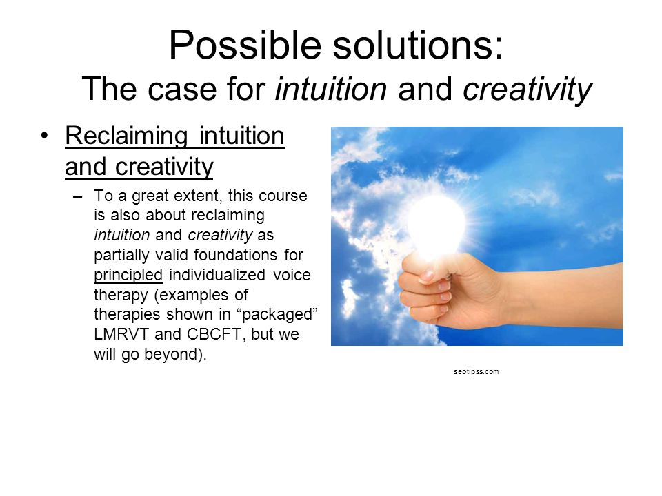 Possible solutions: The case for intuition and creativity