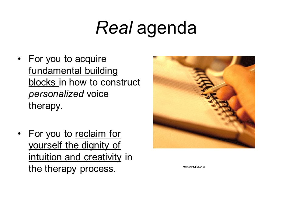 Real agenda For you to acquire fundamental building blocks in how to construct personalized voice therapy.