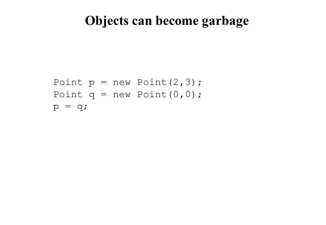 Objects can become garbage