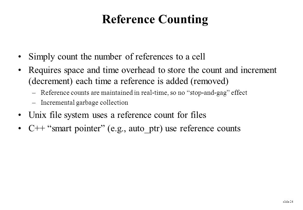 Reference Counting Simply count the number of references to a cell