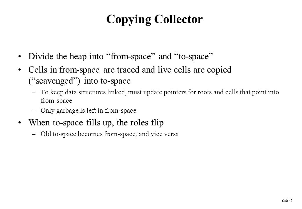 Copying Collector Divide the heap into from-space and to-space