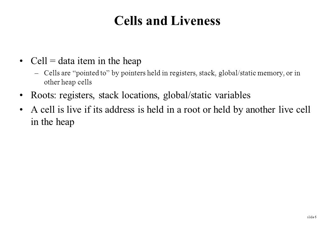 Cells and Liveness Cell = data item in the heap