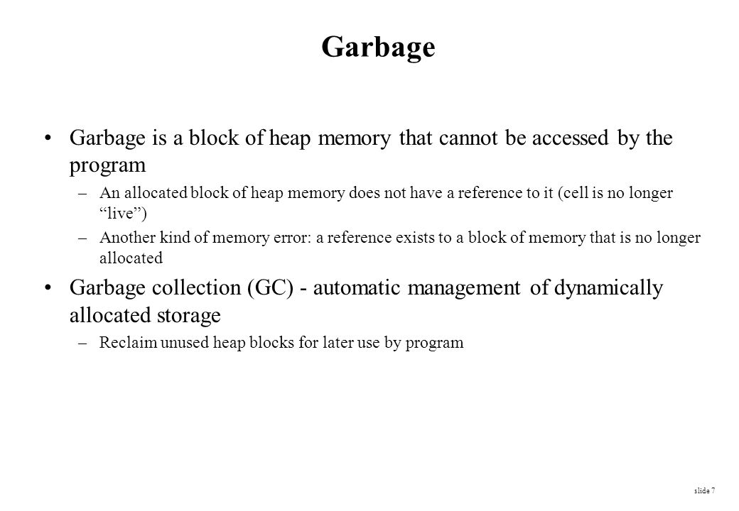 Garbage Garbage is a block of heap memory that cannot be accessed by the program.