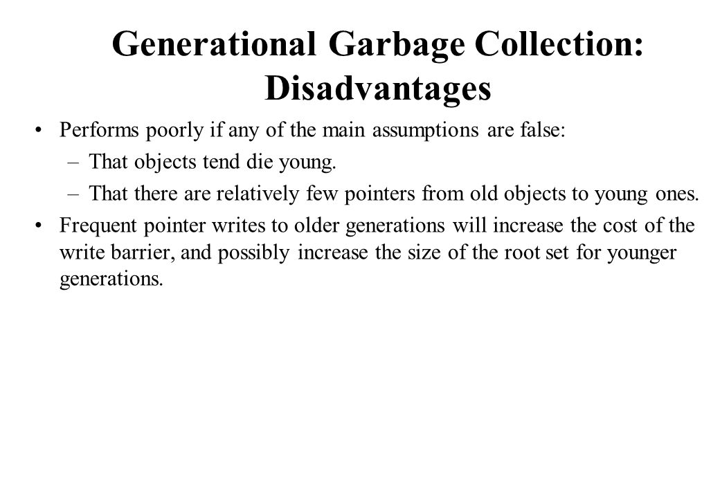 Generational Garbage Collection: Disadvantages