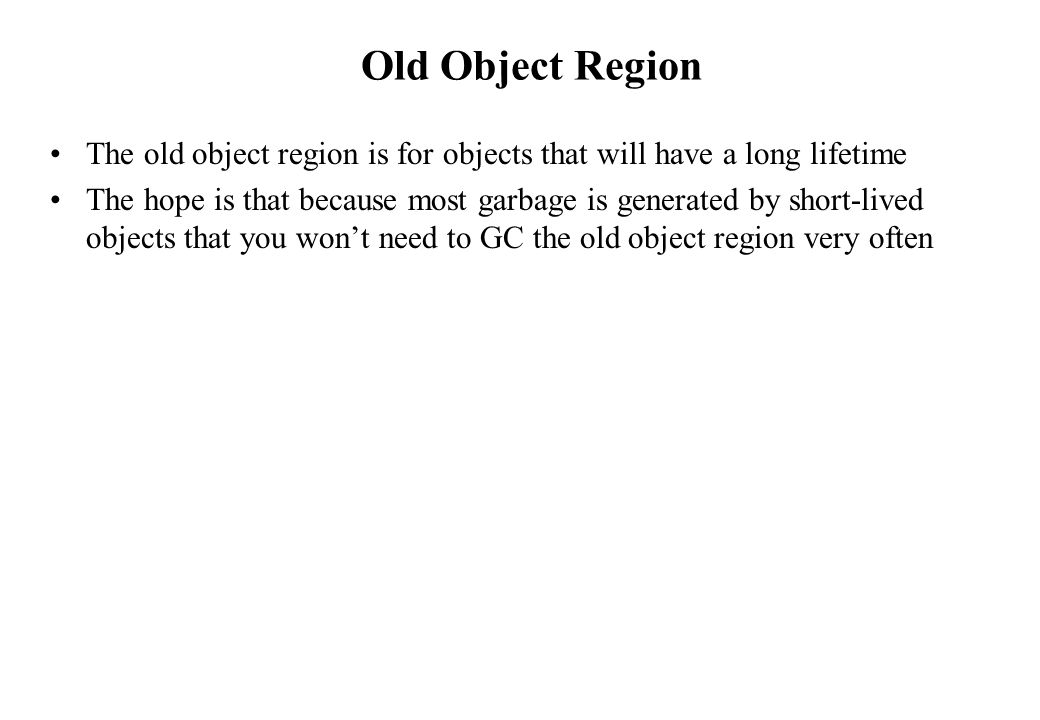 Old Object Region The old object region is for objects that will have a long lifetime.