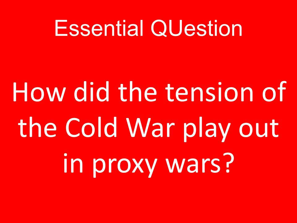 How did the tension of the Cold War play out in proxy wars