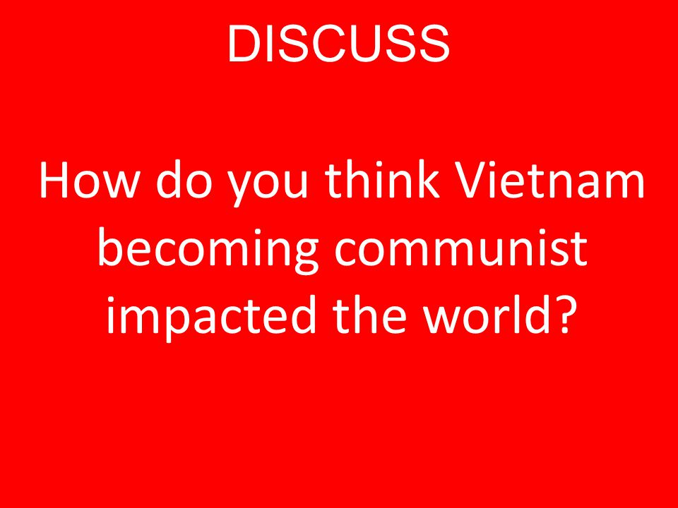 How do you think Vietnam becoming communist impacted the world