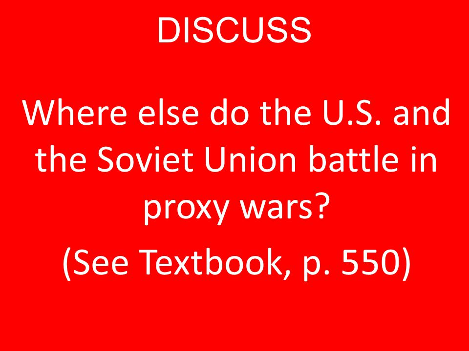 DISCUSS Where else do the U.S. and the Soviet Union battle in proxy wars (See Textbook, p. 550)