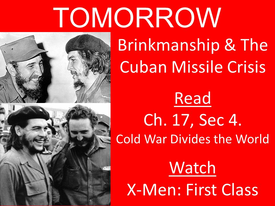 TOMORROW Brinkmanship & The Cuban Missile Crisis Read Ch. 17, Sec 4.