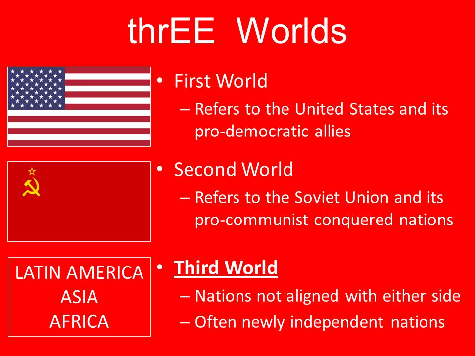 thrEE Worlds First World Second World Third World LATIN AMERICA ASIA