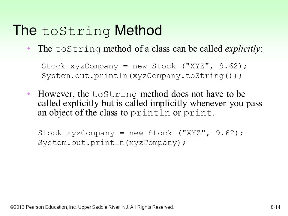 The toString Method The toString method of a class can be called explicitly: Stock xyzCompany = new Stock ( XYZ , 9.62);