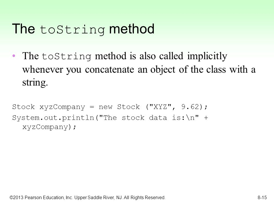 The toString method The toString method is also called implicitly whenever you concatenate an object of the class with a string.