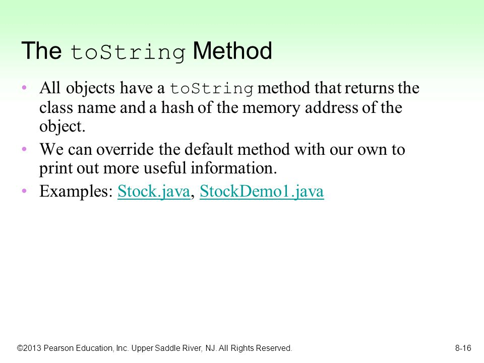The toString Method All objects have a toString method that returns the class name and a hash of the memory address of the object.