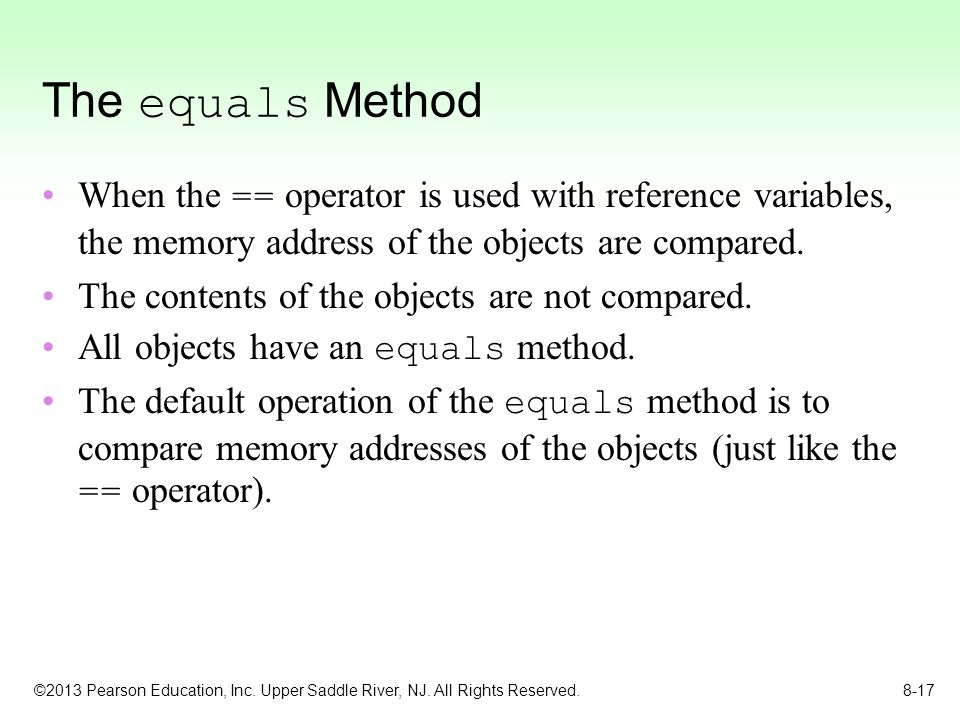 The equals Method When the == operator is used with reference variables, the memory address of the objects are compared.