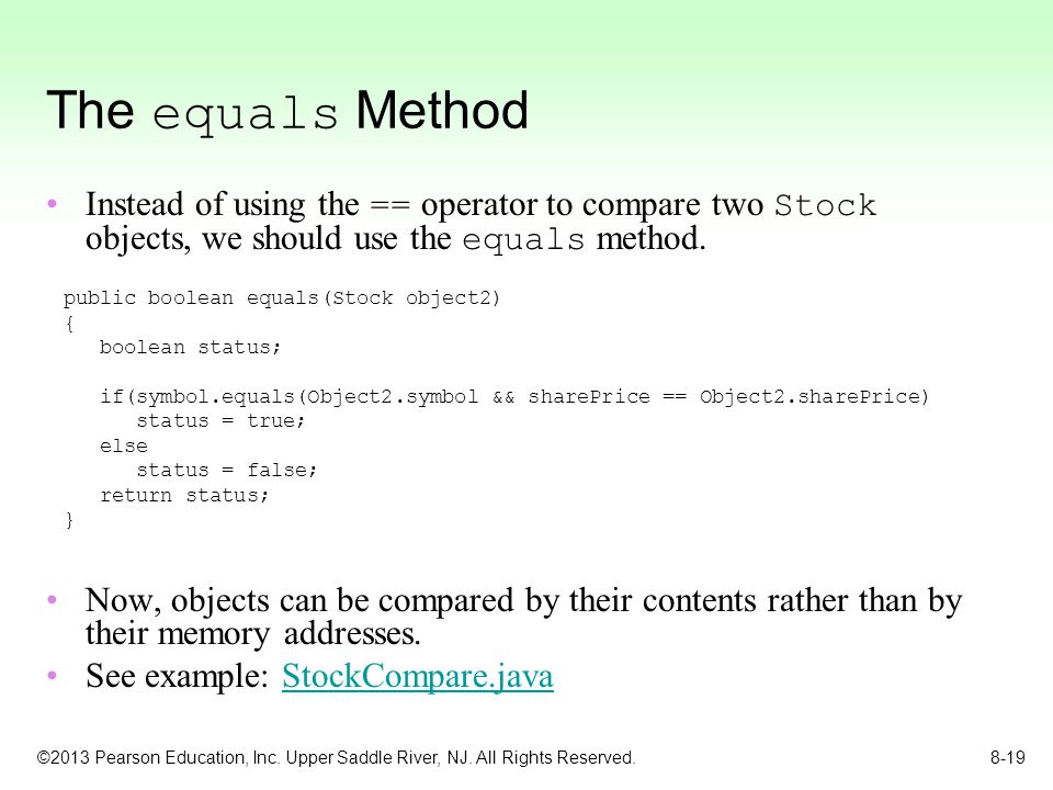 The equals Method Instead of using the == operator to compare two Stock objects, we should use the equals method.