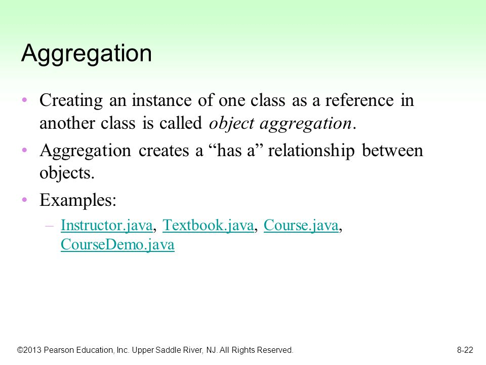 Aggregation Creating an instance of one class as a reference in another class is called object aggregation.