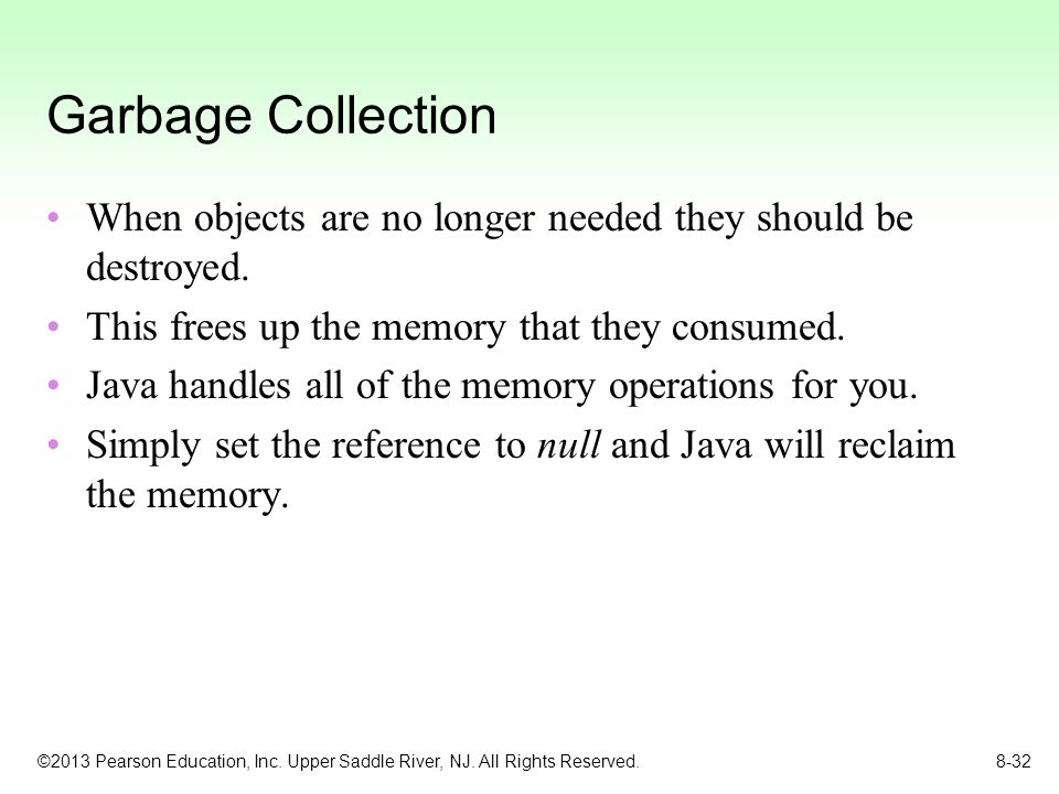Garbage Collection When objects are no longer needed they should be destroyed. This frees up the memory that they consumed.